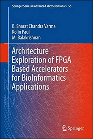 Download Architecture Exploration of FPGA Based Accelerators for BioInformatics Applications (Springer Series in Advanced Microelectronics) free book as pdf format