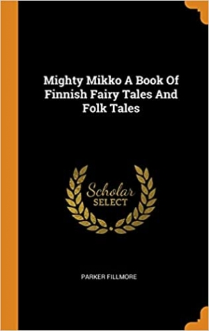 Download Mighty Mikko A Book of Finnish Fairy Tales and Folk Tales free book as pdf format