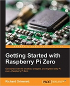 Book Getting Started with Raspberry Pi Zero: Get started with the smallest, cheapest, and highest-utility Pi ever—Raspberry Pi Zero free