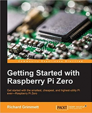 Download Getting Started with Raspberry Pi Zero: Get started with the smallest, cheapest, and highest-utility Pi ever—Raspberry Pi Zero free book as pdf format