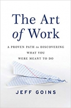 Book The Art of Work: A Proven Path to Discovering What You Were Meant to Do free