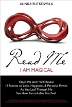 Book Read Me - I Am Magical: Open Me and I Will Reveal 12 Secrets to Love, Happiness & Personal Power. As You Leaf Through Me See How Remarkable You Feel free